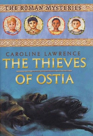 The Thieves of Ostia (Roman Mysteries, #1) by Caroline Lawrence