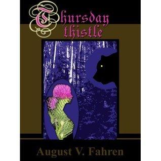 Thursday Thistle by August V. Fahren