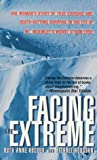 Facing The Extreme: One Woman's Story Of True Courage And Death-Defying Survival In The Eye Of Mt. McKinley's Worst Storm Ever