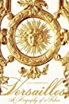 Versailles: A Biography of a Palace