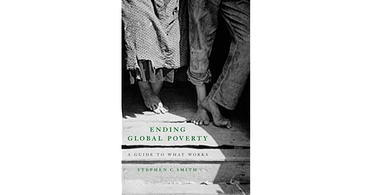 ending global poverty by stephen smith essay Global economic poverty issues smith, stephen (2005) ending global poverty: a guide to what works and a series of short essay questions on each topic.