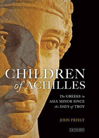 Children of Achilles  The Greeks in Asia Minor since the Days of Troy