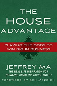 The House Advantage: Playing the Odds to Win Big In Business