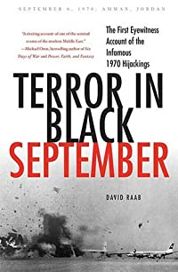Terror in Black September: The First Eyewitness Account of the Infamous 1970 Hijackings