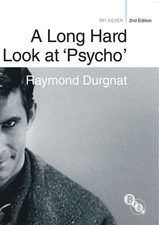 A Long Hard Look at 'Psycho' by Raymond Durgnat