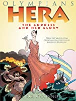 Hera: The Goddess and Her Glory (Olympians #3)