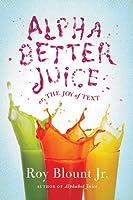 Alphabetter Juice: or, The Joy of Text