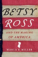 Betsy Ross and the Making of America