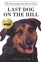 Last Dog on the Hill: The Extraordinary Life of Lou