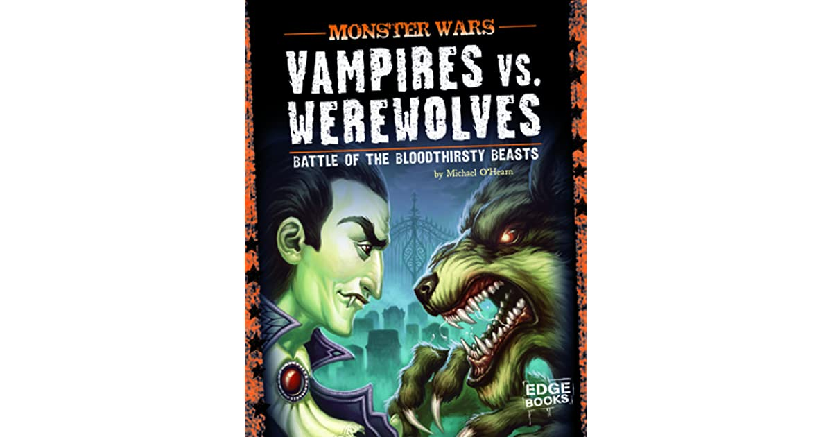 Vampires vs  Werewolves: Battle of the Bloodthirsty Beasts