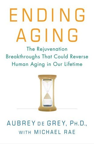Ending-Aging-The-Rejuvenation-Breakthroughs-That-Could-Reverse-Human-Aging-in-Our-Lifetime