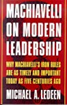 Machiavelli on Modern Leadership by Michael A. Ledeen