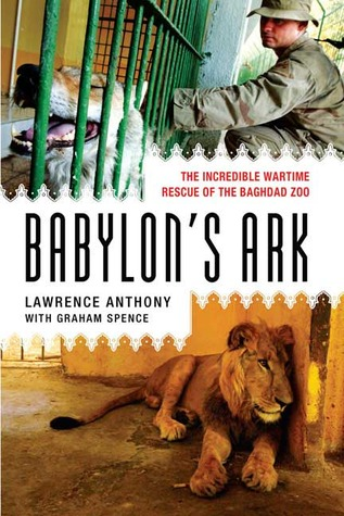 Read Babylons Ark The Incredible Wartime Rescue Of The Baghdad Zoo By Lawrence Anthony