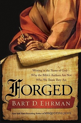 Forged: Writing in the Name of God by Bart D  Ehrman