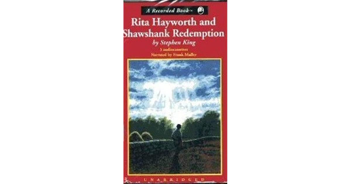 rita hayworth and shawshank redemption What's the difference between rita hayworth and shawshank redemption the book and the shawshank redeption the movie the prisoners watch rita hayworth in the.