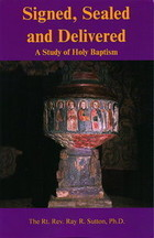 Signed, sealed, and delivered A Study of Holy Baptism