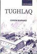Tughlaq A Play In Thirteen Scenes