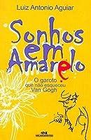 Sonhos em Amarelo : o garoto que não esqueceu Van Gogh