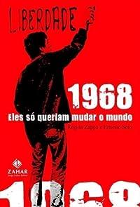 1968: Eles só Queriam Mudar o Mundo