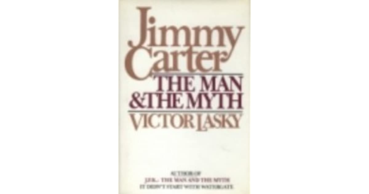 Jimmy Carter: The Man and the Myth by Victor Lasky