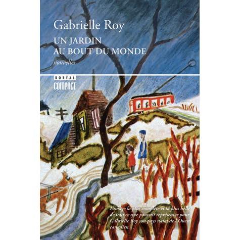 Un Jardin Au Bout Du Monde By Gabrielle Roy