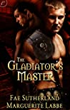 The Gladiator's Master by Fae Sutherland