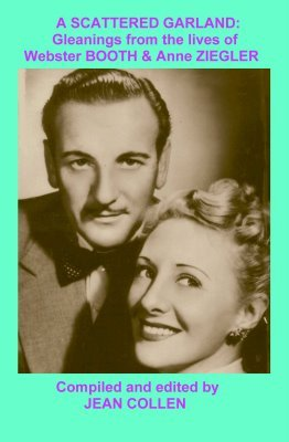 """""""A Scattered Garland: Gleanings from the Lives of Webster Booth & Anne Ziegler"""""""