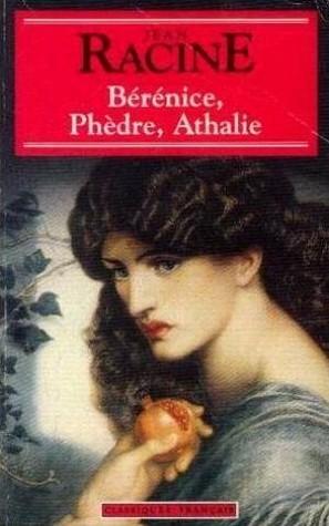 Bérénice / Phèdre / Athalie