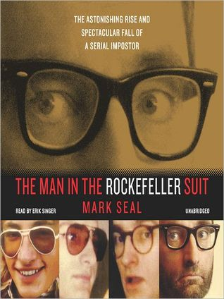 The Man in the Rockefeller Suit: The Astonishing Rise and Spectacular Fall of a Serial Imposter