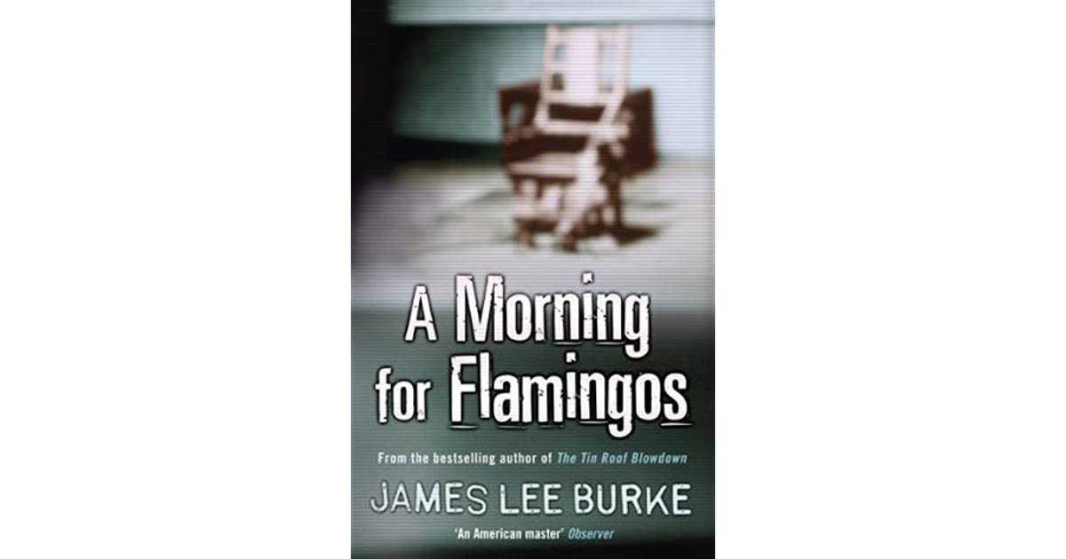a morning for flamingos dave robicheaux 4 by james lee burke - Wie Man Ein Kingsizekopfteil Aus Einer Alten Tr Macht