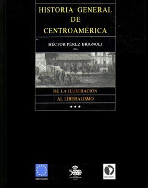 De la ilustración al liberalismo: (Historia general de Centroamérica)