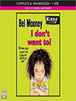 I Don't Want To: Kitty and Friends Series, Book 1