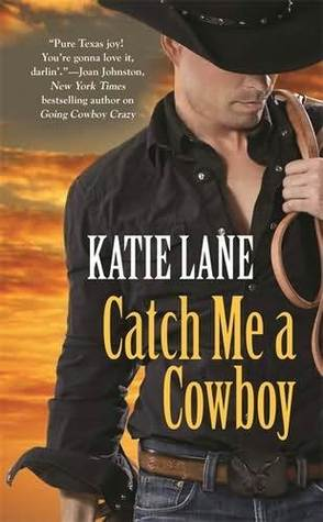 Catch Me A Cowboy (Deep in the Heart of Texas, #3)