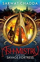 Ash Mistry and the Savage Fortress (Ash Mistry Chronicles, #1)