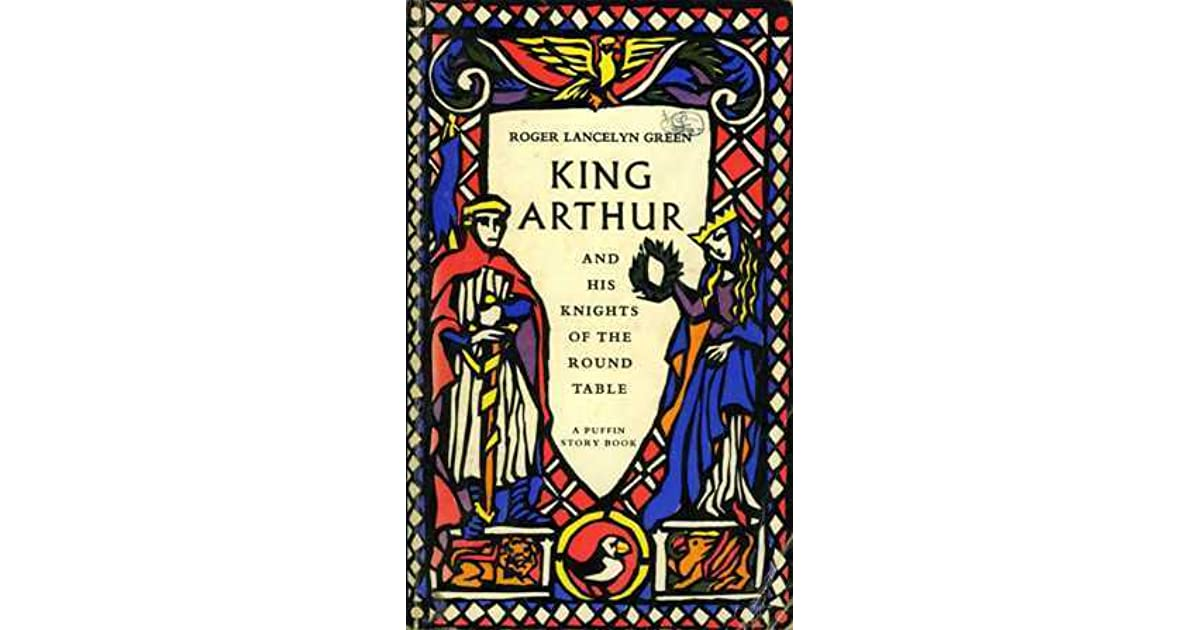 an analysis of the mythical stories of king arthur and his knights of the round table by roger green Books by roger lancelyn green, cs lewis, the story of lewis carroll, tellers of tales, king arthur and his knights of the round table, the adventures of ulysses, bernard evslin, tales of the greek heroes, saga of asgard, the adventures of robin hood.