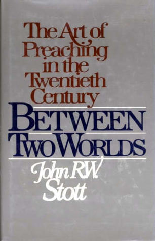 Between Two Worlds by John R.W. Stott