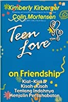 Teen Love on Friendship: Kiat-Kiat & Kisah-Kisah Tentang Indahnya Menjalin Persahabatan
