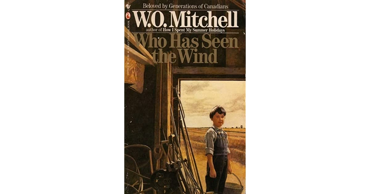 who has seen the wind by w.o. mitchell: prevailing themes essay Who has seen the wind is one of rossetti's short rhymes that reflects the poet's interest in the phenomena of nature and how folks come to understand things like wind, rain, growth, and all that jazz.