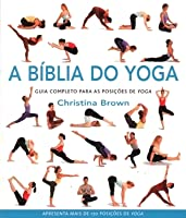the yoga bible the definitive guide to yogachristina