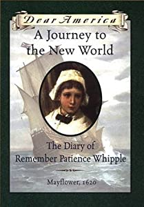 A Journey to the New World: The Diary of Remember Patience Whipple, Mayflower, 1620