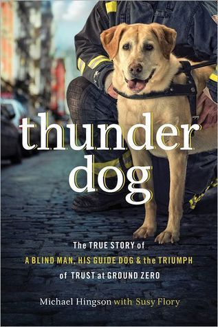 Thunder-Dog-The-True-Story-of-a-Blind-Man-His-Guide-Dog-and-the-Triumph-of-Trust-at-Ground-Zero-
