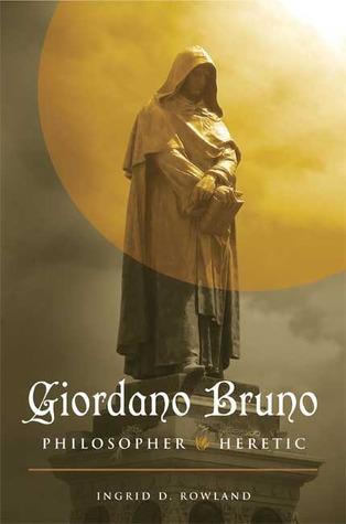 Giordano Bruno: Philosopher/Heretic