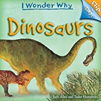 Dinosaurs (I Wonder Why: Flip the Flaps)
