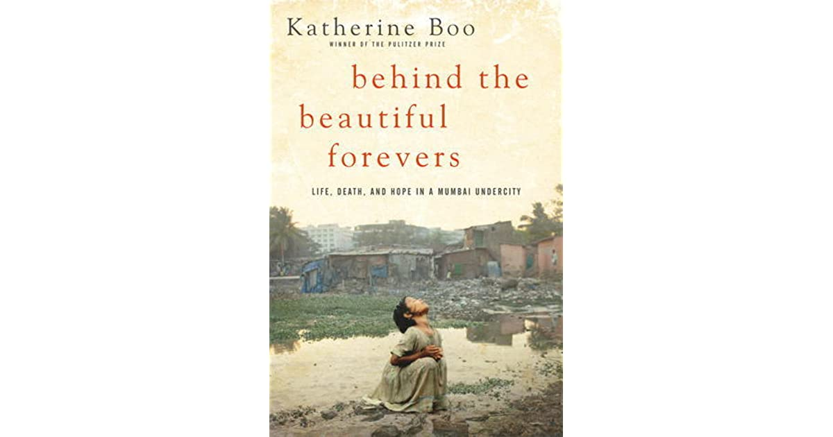 Behind The Beautiful Forevers Life Death And Hope In A Mumbai Undercity By Katherine Boo