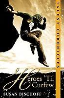Heroes 'Til Curfew (Talent Chronicles #2)