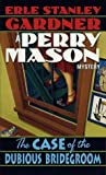 The Case of the Dubious Bridegroom (Perry Mason, #33)