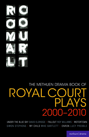 The Methuen Drama Book of Royal Court Plays 2000-2010: Under the Blue Sky; Fallout; Motortown; My Child; Enron