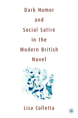 Dark Humor And Social Satire In The Modern British Novel By Lisa