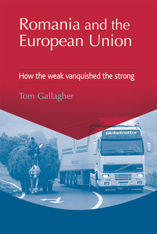 Romania and the European Union: How the Weak Vanquished the Strong