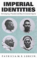 Imperial Identities: Stereotyping, Prejudice and Race in Colonial Algeria